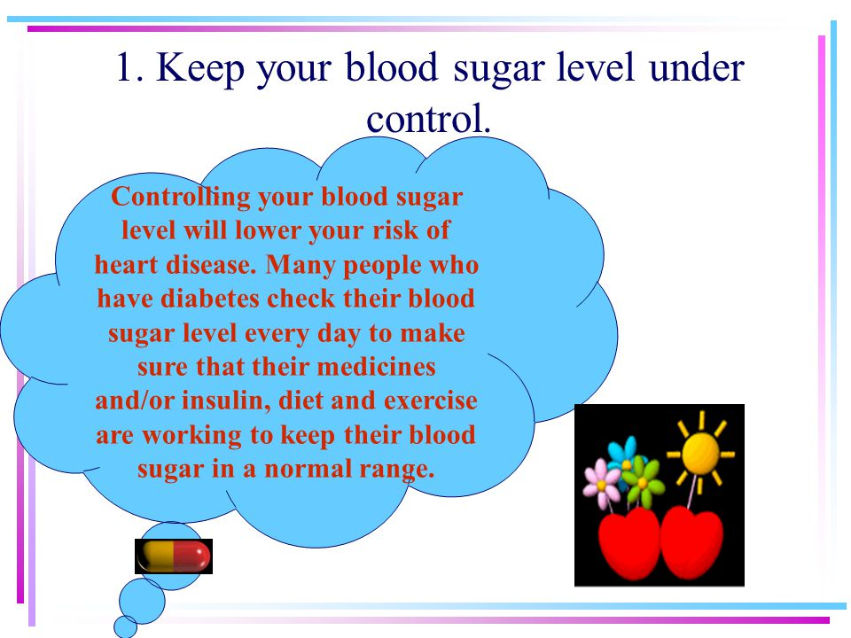1. Keep your blood sugar level under control.