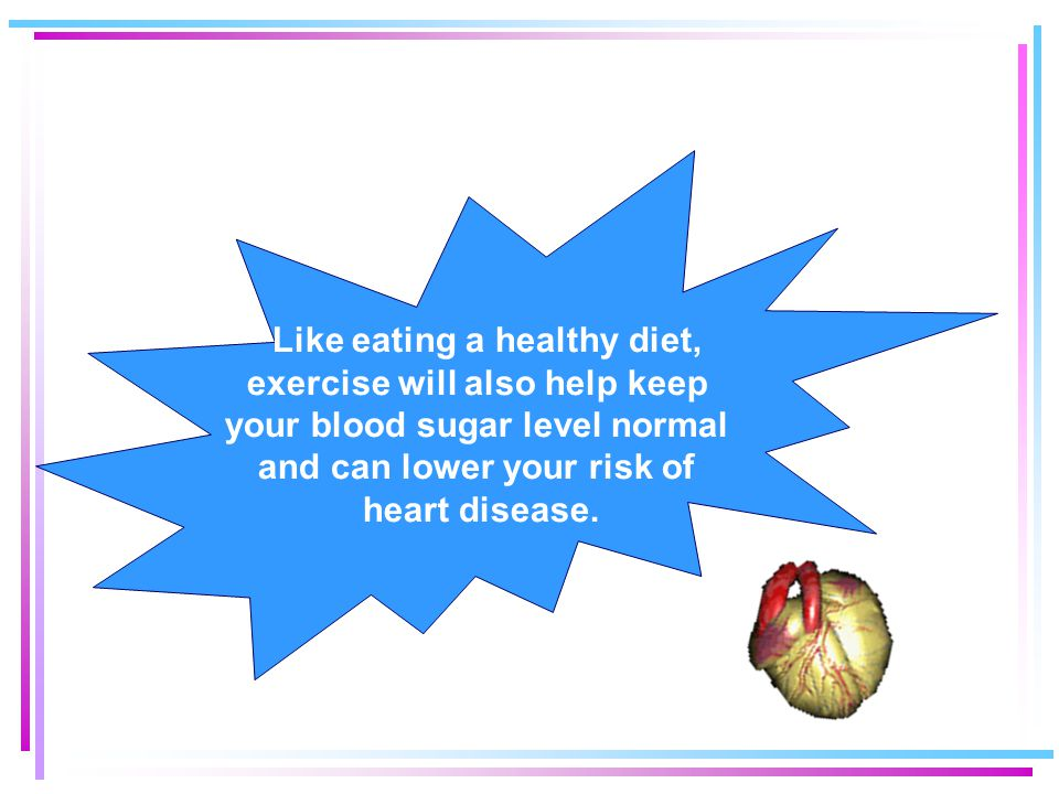 Like eating a healthy diet, exercise will also help keep