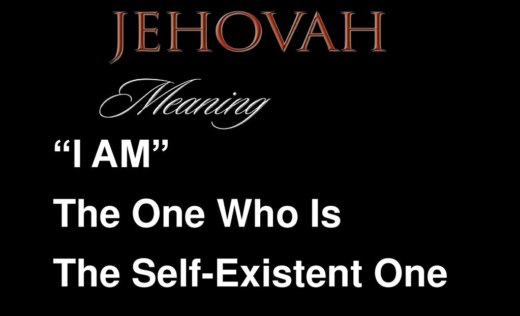 """I AM"""" The One Who Is The Self-Existent One YaHoWaH Jehovah"""