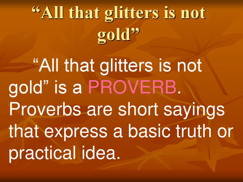 speech on proverb all that glitters is not gold