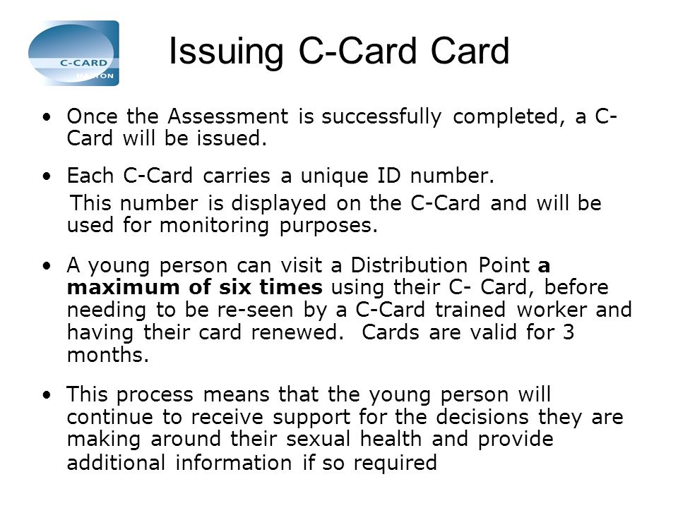 Issuing C-Card Card Once the Assessment is successfully completed, a C- Card will be issued. Each C-Card carries a unique ID number.
