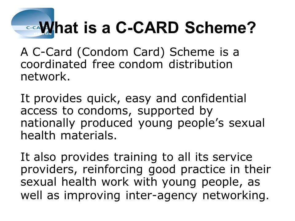 What is a C-CARD Scheme A C-Card (Condom Card) Scheme is a coordinated free condom distribution network.