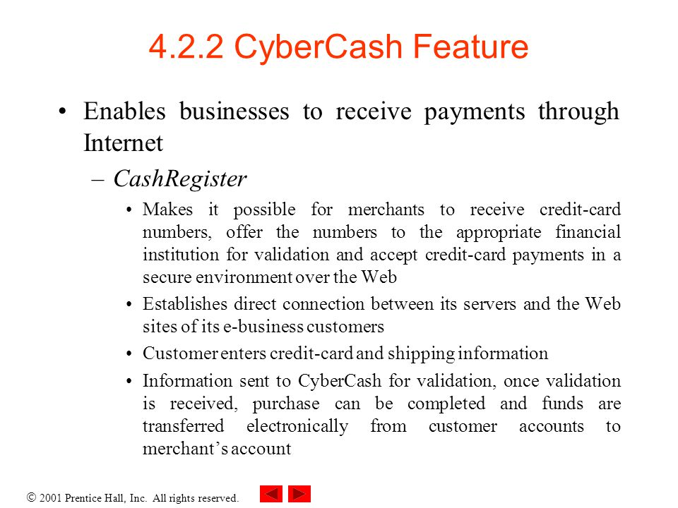 4.2.2 CyberCash Feature Enables businesses to receive payments through Internet. CashRegister.
