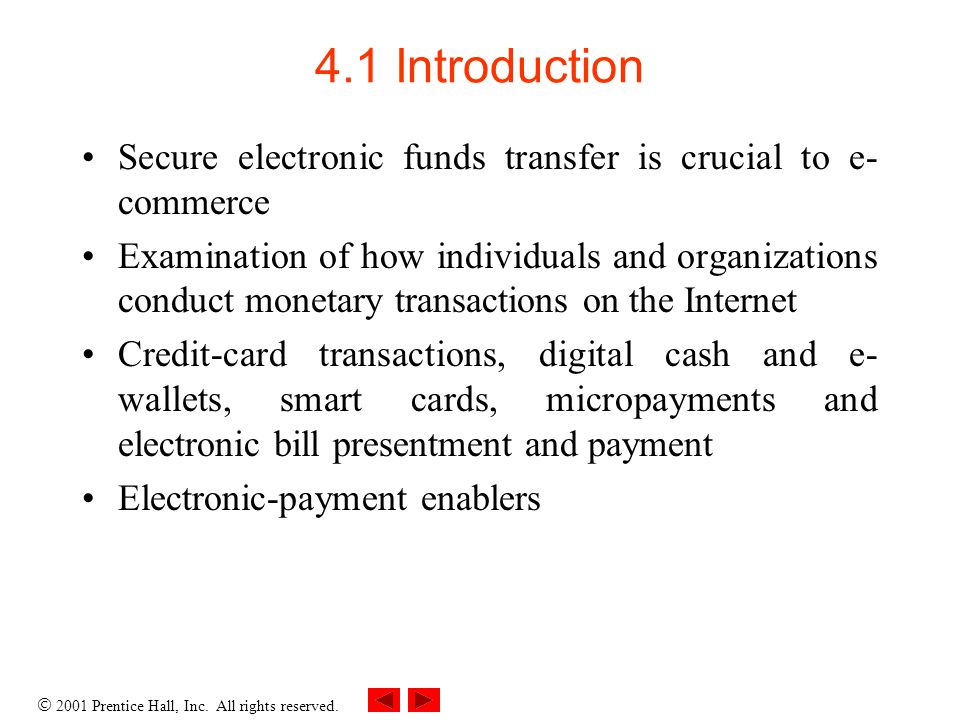 4.1 Introduction Secure electronic funds transfer is crucial to e-commerce.