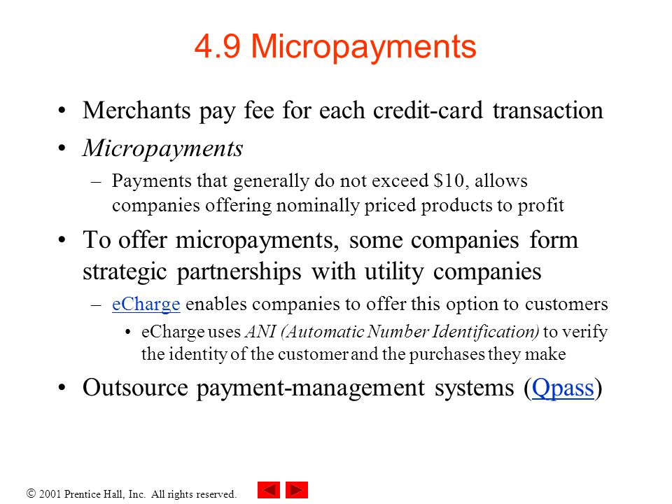 4.9 Micropayments Merchants pay fee for each credit-card transaction
