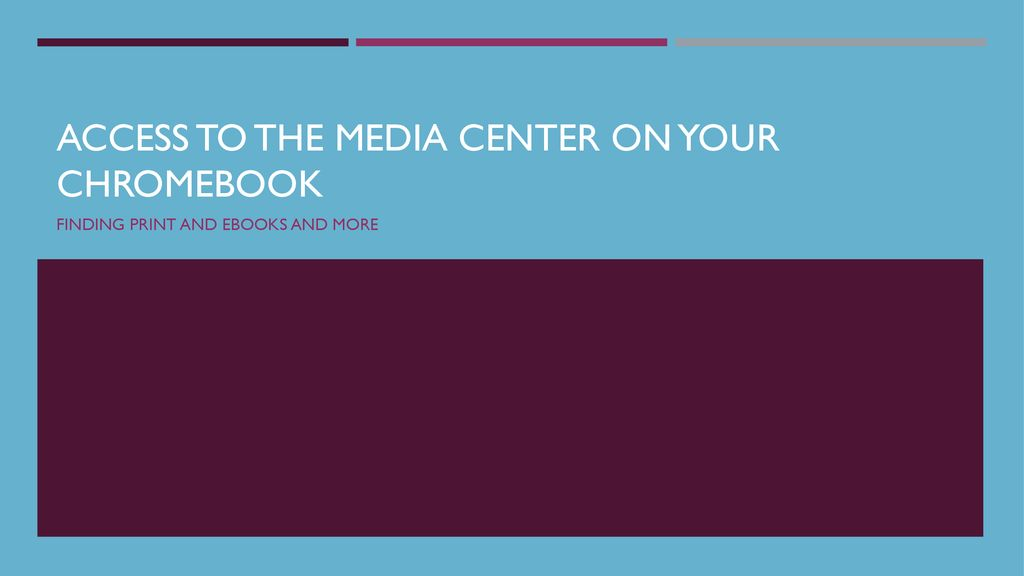 Access to the Media Center on Your Chromebook - ppt download