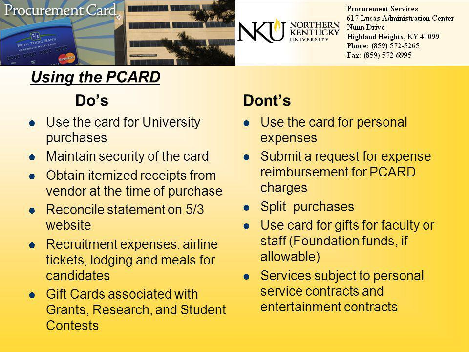 Do's Dont's Using the PCARD Use the card for University purchases