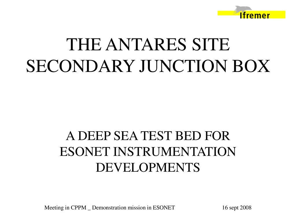 THE ANTARES SITE SECONDARY JUNCTION BOX - ppt download