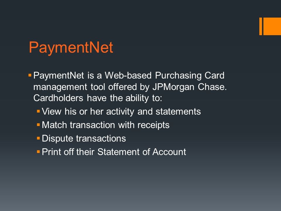 PaymentNet PaymentNet is a Web-based Purchasing Card management tool offered by JPMorgan Chase. Cardholders have the ability to:
