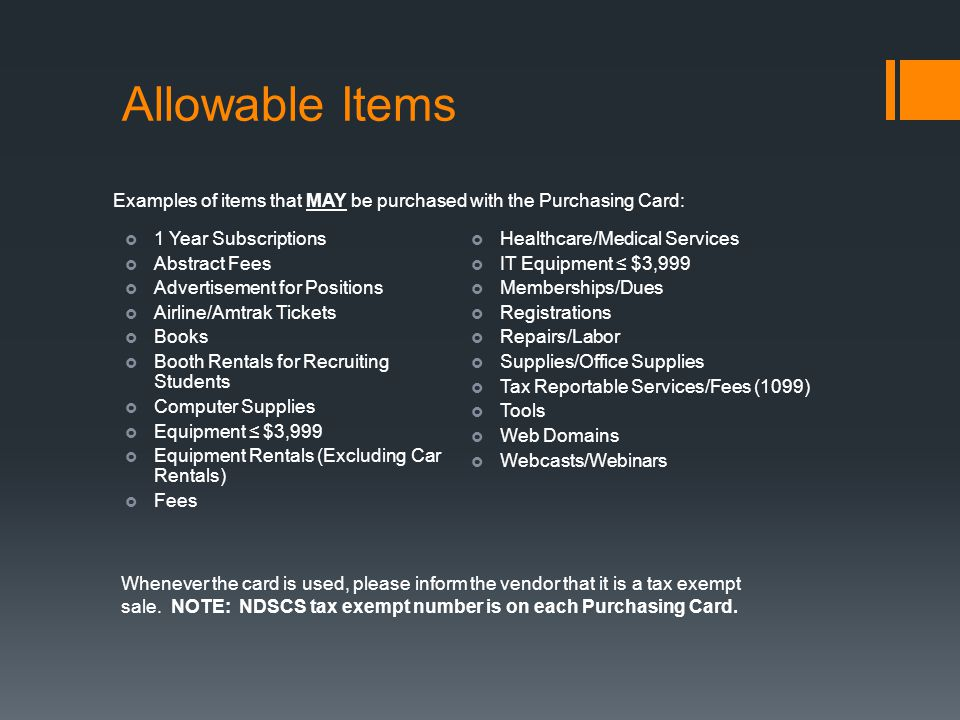 Allowable Items Examples of items that MAY be purchased with the Purchasing Card: 1 Year Subscriptions.