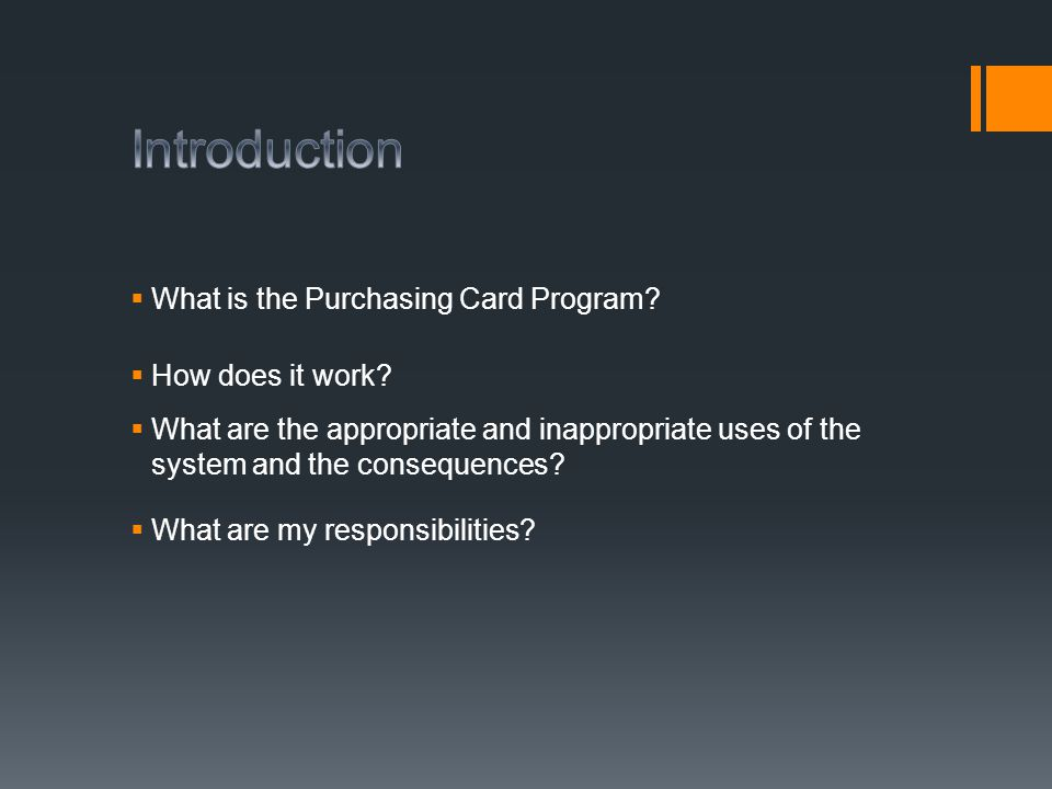 Introduction What is the Purchasing Card Program How does it work