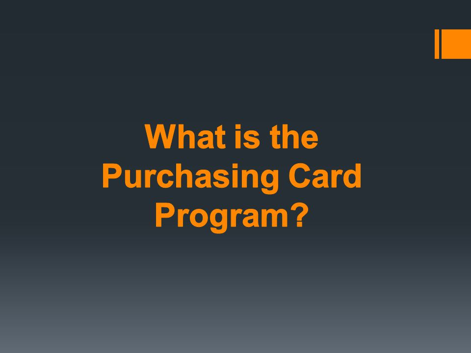 What is the Purchasing Card Program