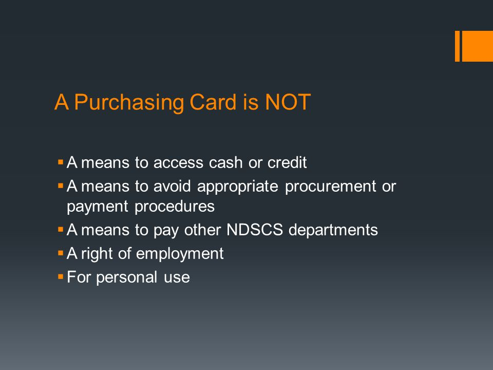 A Purchasing Card is NOT