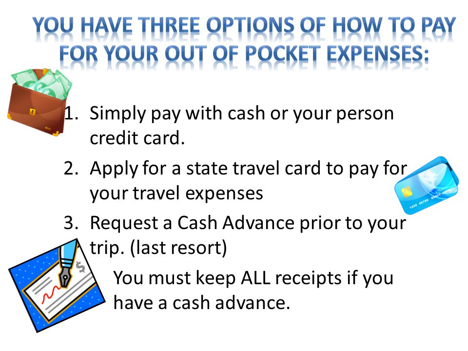 You have three options of how to pay for your out of pocket expenses: