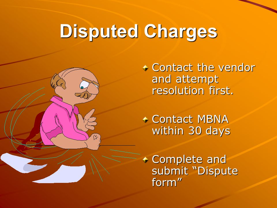 Disputed Charges Contact the vendor and attempt resolution first.