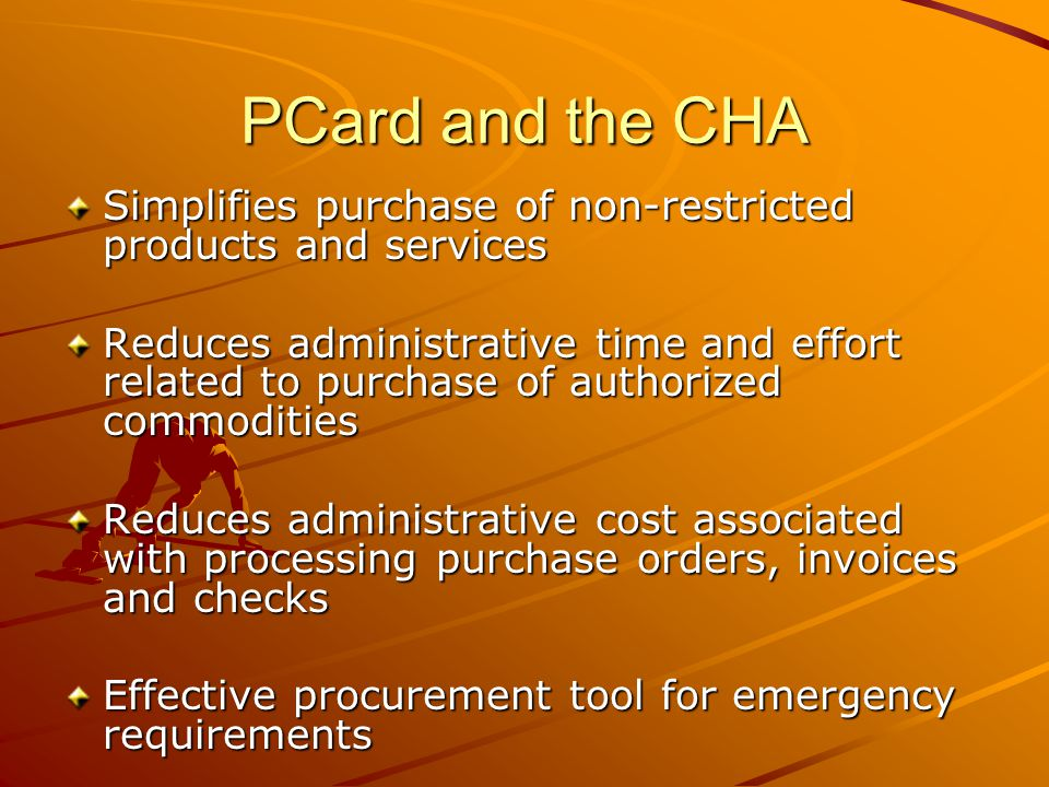 PCard and the CHA Simplifies purchase of non-restricted products and services.