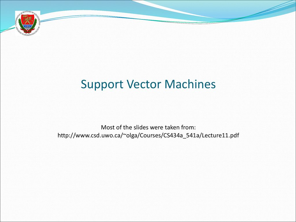 Support Vector Machines Most of the slides were taken from