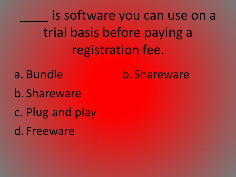 ____ is software you can use on a trial basis before paying a registration fee.