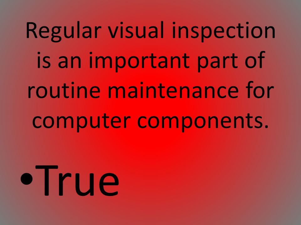 Regular visual inspection is an important part of routine maintenance for computer components.