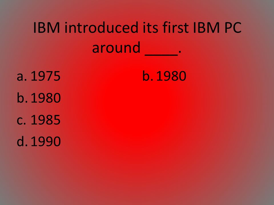 IBM introduced its first IBM PC around ____.