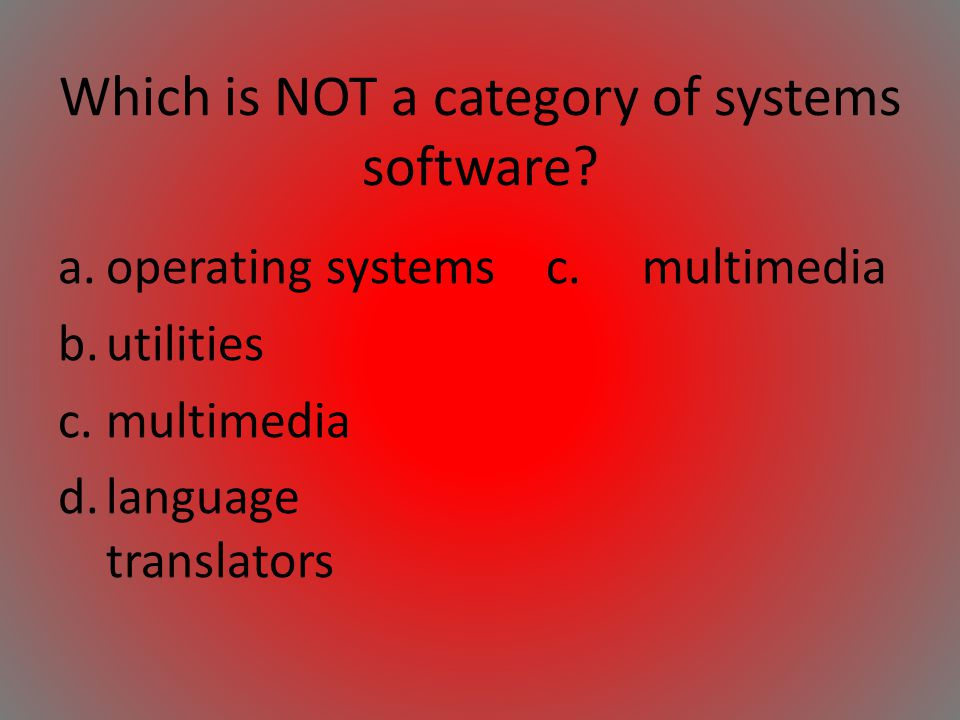 Which is NOT a category of systems software