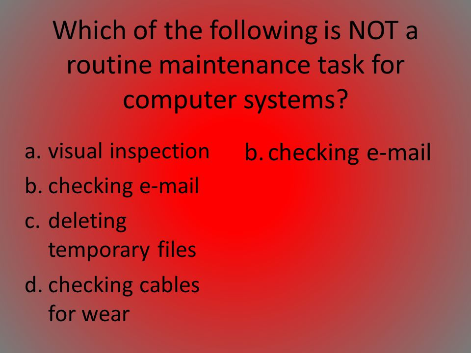 Which of the following is NOT a routine maintenance task for computer systems