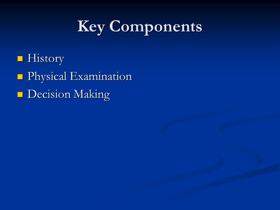 Key Components History Physical Examination Decision Making