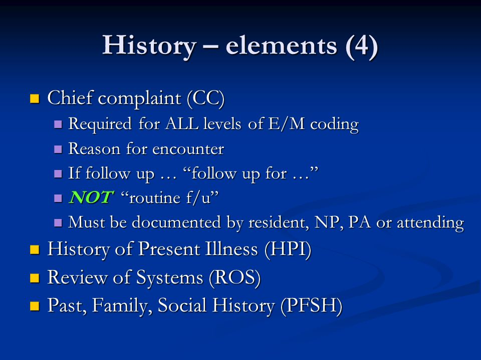 History – elements (4) Chief complaint (CC)
