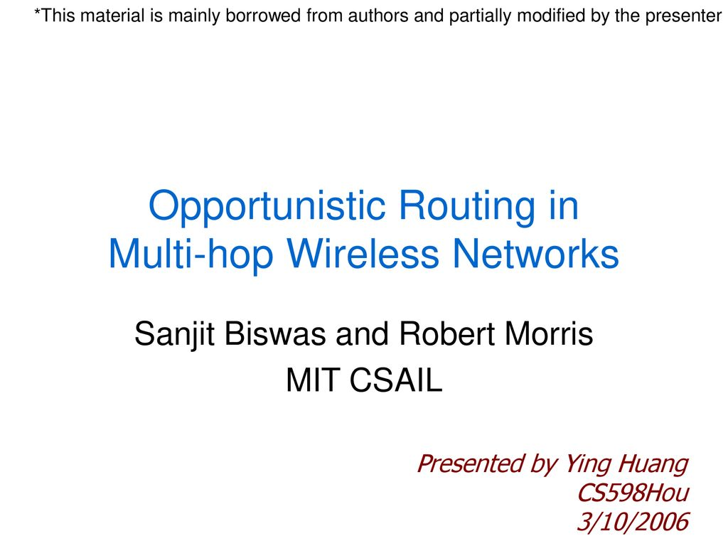 Multihop Wireless Networks: Opportunistic Routing