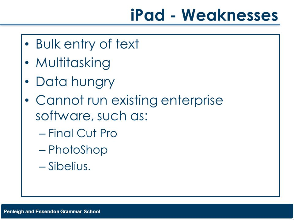 iPad - Weaknesses Bulk entry of text Multitasking Data hungry