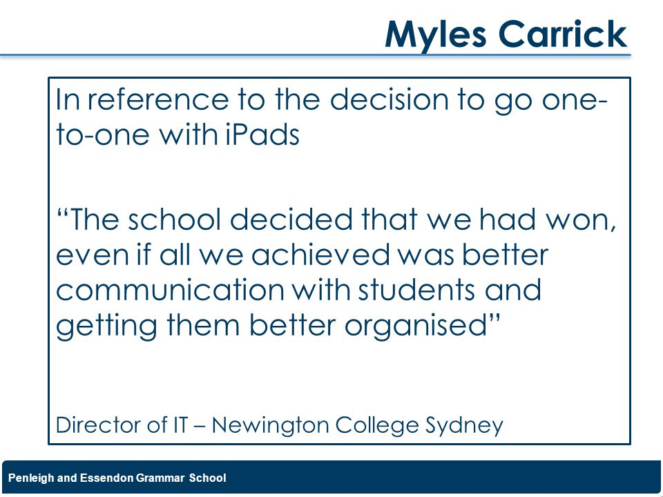 Myles Carrick In reference to the decision to go one-to-one with iPads