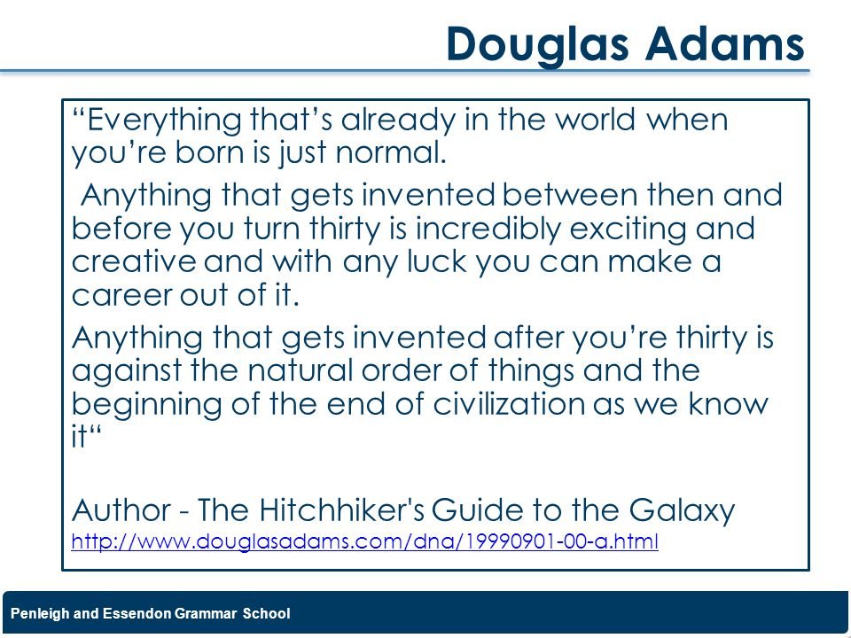 Douglas Adams Everything that's already in the world when you're born is just normal.