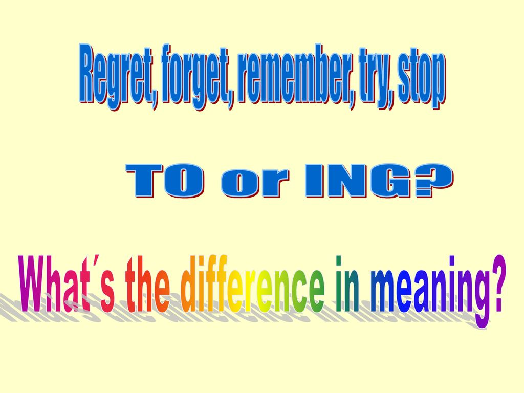 Regret, forget, remember, try, stop - ppt download