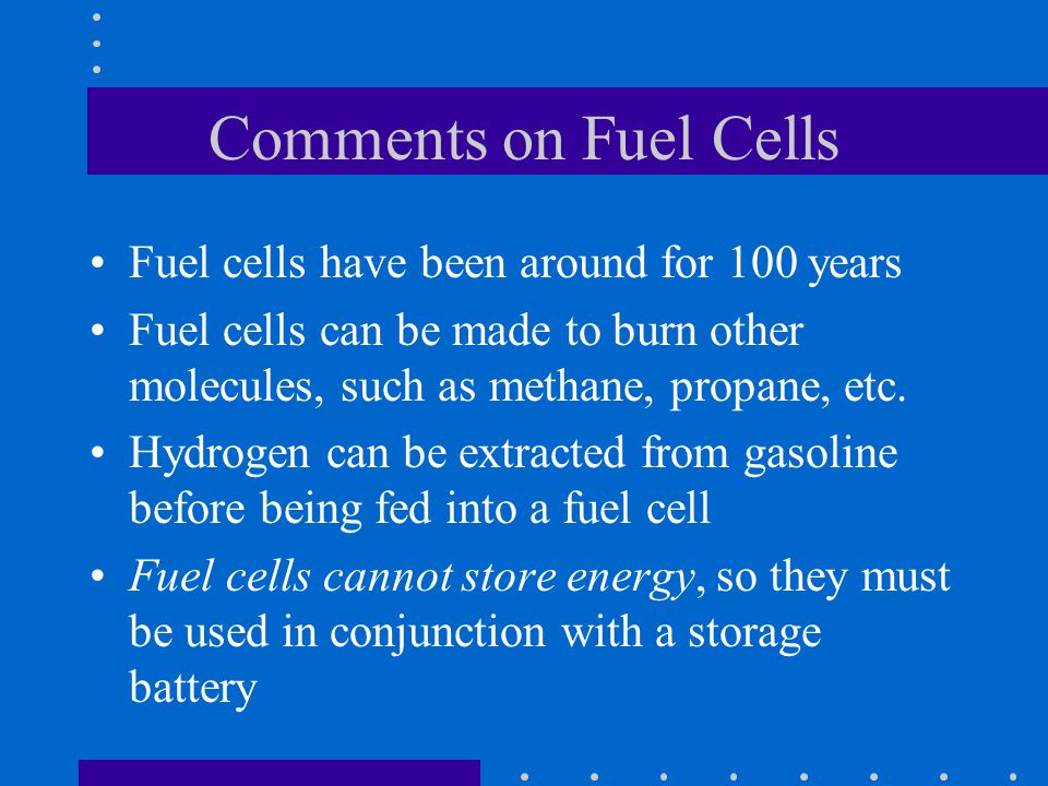 Comments on Fuel Cells Fuel cells have been around for 100 years