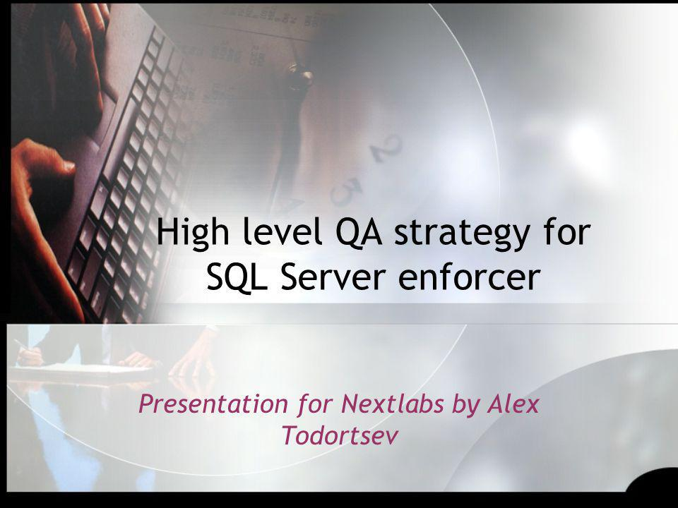 High level QA strategy for SQL Server enforcer