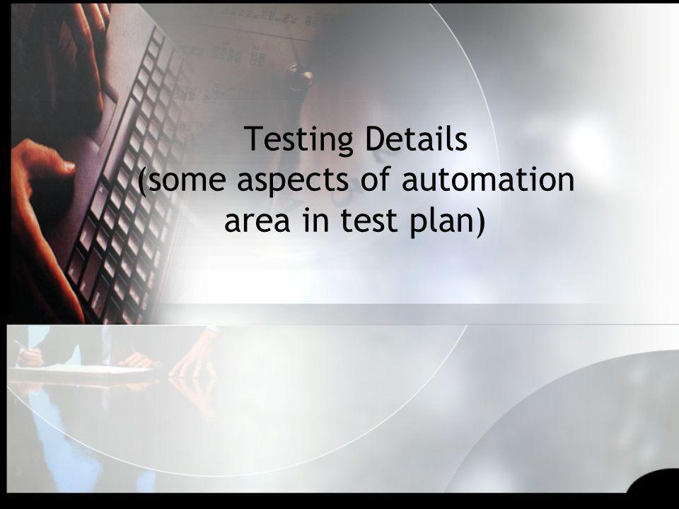 Testing Details (some aspects of automation area in test plan)