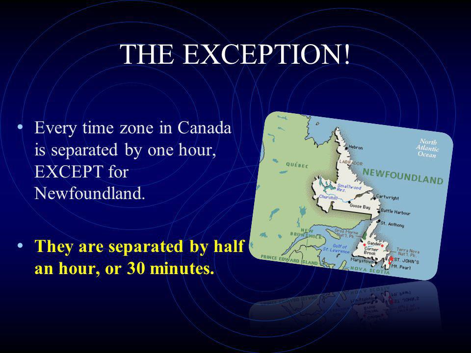 THE EXCEPTION. Every time zone in Canada is separated by one hour, EXCEPT for Newfoundland.