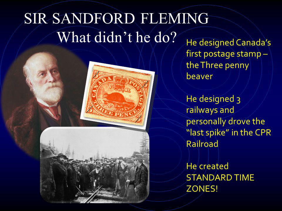 SIR SANDFORD FLEMING What didn't he do