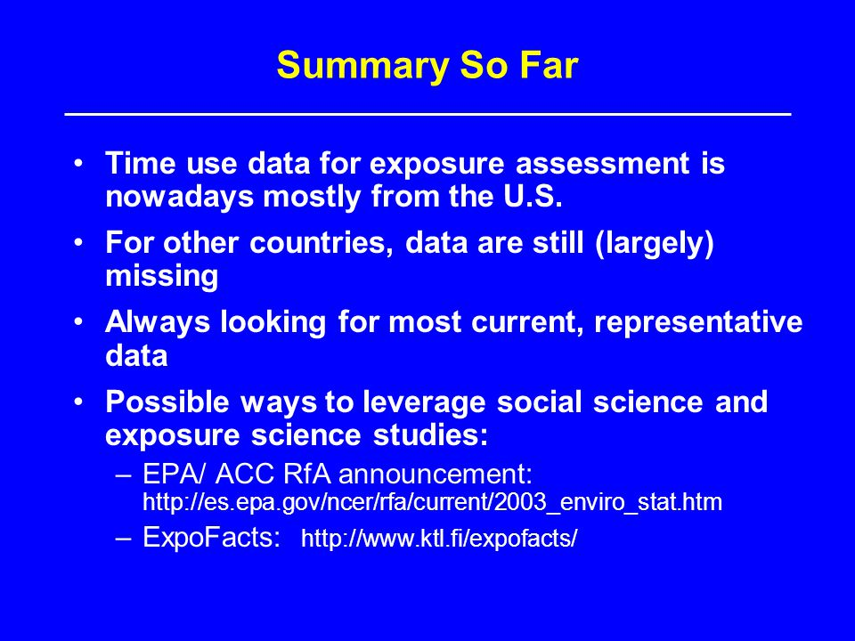Summary So Far Time use data for exposure assessment is nowadays mostly from the U.S. For other countries, data are still (largely) missing.