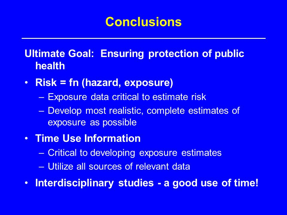 Conclusions Ultimate Goal: Ensuring protection of public health