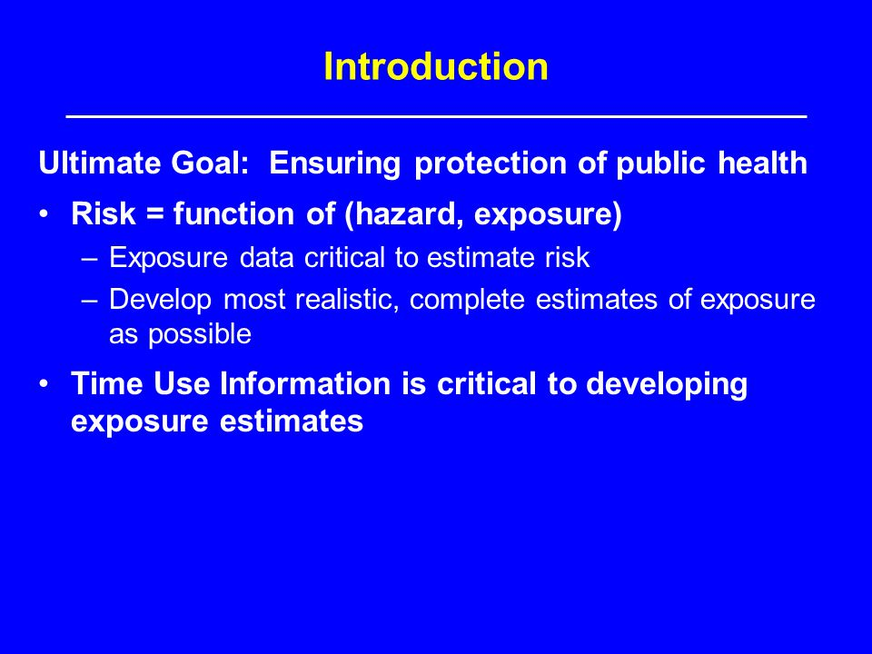 Introduction Ultimate Goal: Ensuring protection of public health