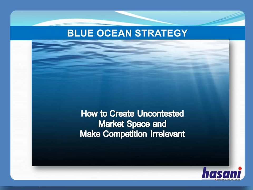 BLUE OCEAN STRATEGY How to Create Uncontested Market Space and