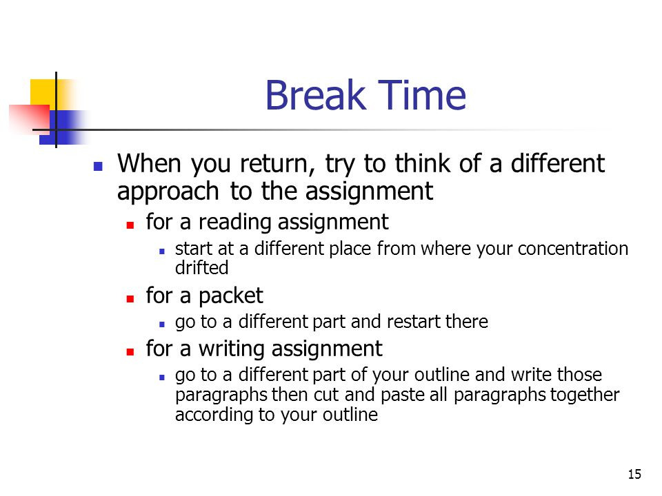 Break Time When you return, try to think of a different approach to the assignment. for a reading assignment.