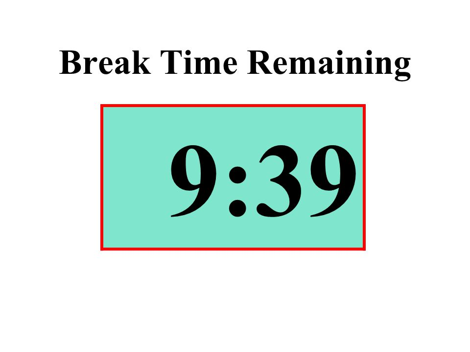 Break Time Remaining 9:39