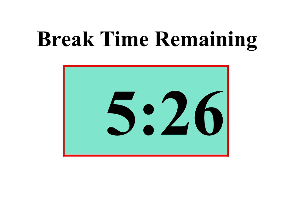 Break Time Remaining 5:26