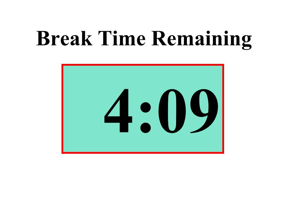 Break Time Remaining 4:09