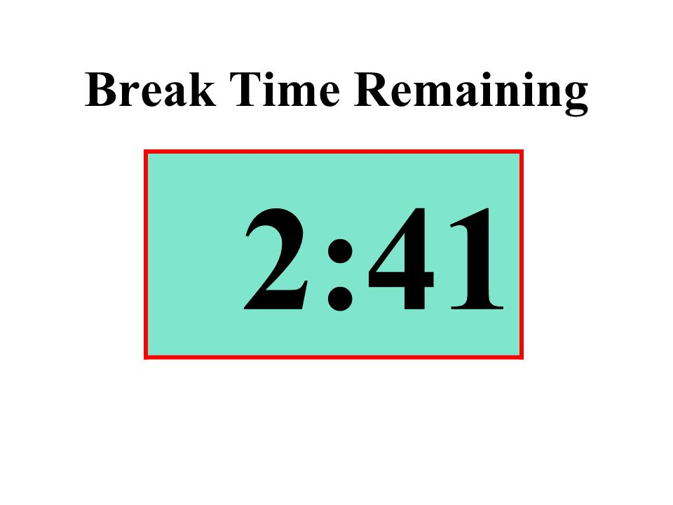 Break Time Remaining 2:41