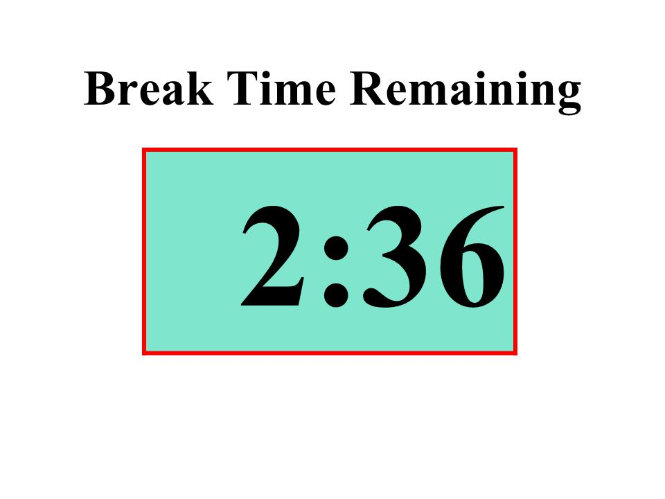 Break Time Remaining 2:36
