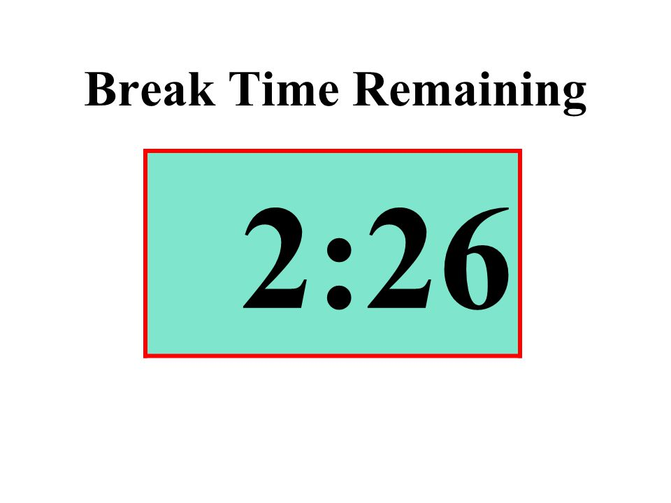 Break Time Remaining 2:26