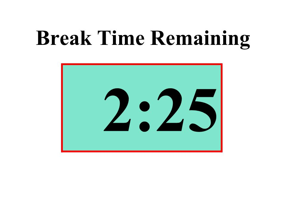 Break Time Remaining 2:25